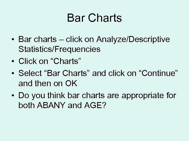 """Bar Charts • Bar charts – click on Analyze/Descriptive Statistics/Frequencies • Click on """"Charts"""""""