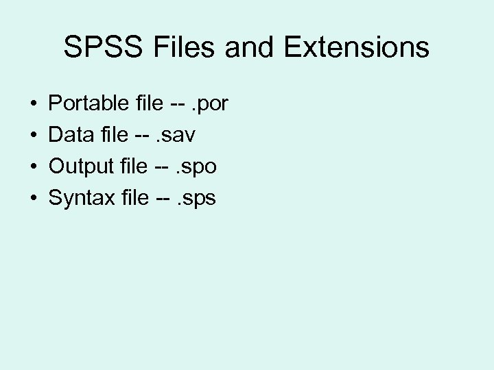 SPSS Files and Extensions • • Portable file --. por Data file --. sav