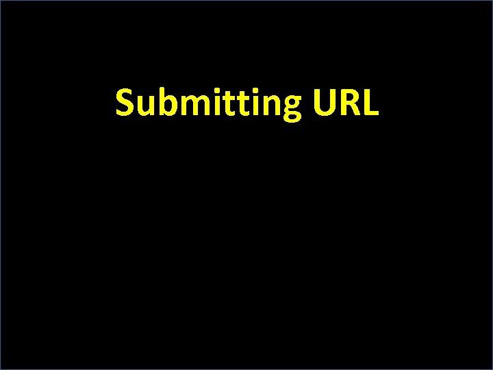 Submitting URL