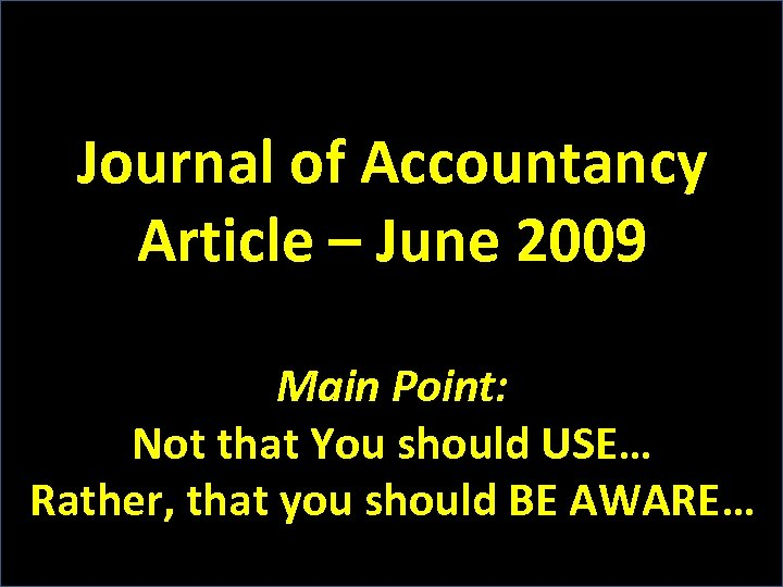 Journal of Accountancy Article – June 2009 Main Point: Not that You should USE…