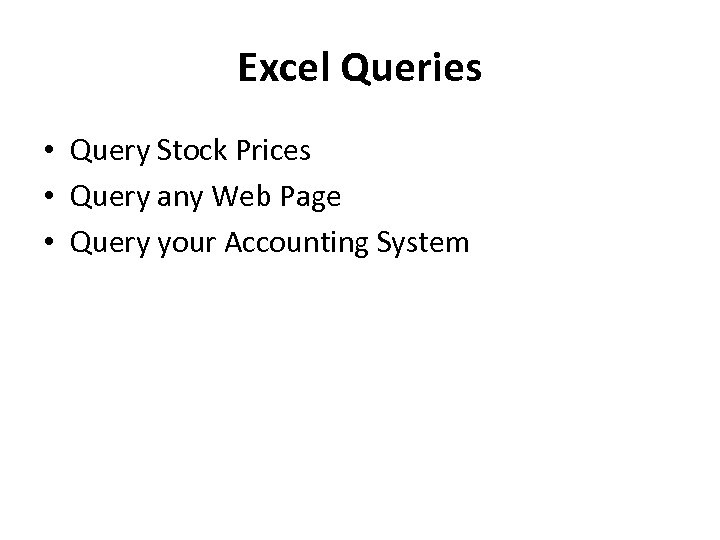 Excel Queries • Query Stock Prices • Query any Web Page • Query your