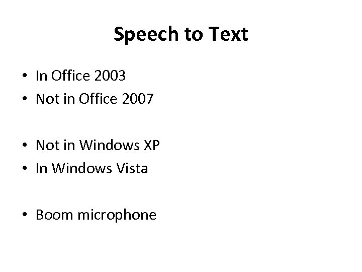 Speech to Text • In Office 2003 • Not in Office 2007 • Not