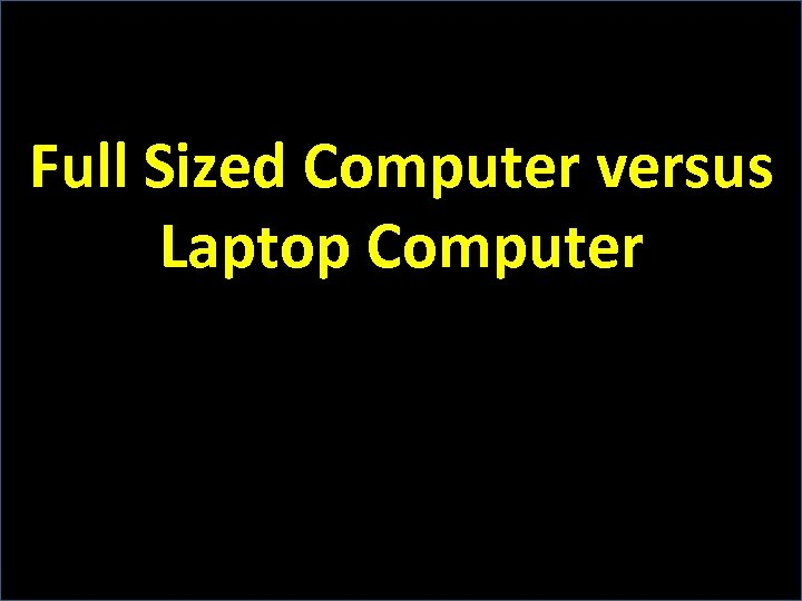 Full Sized Computer versus Laptop Computer