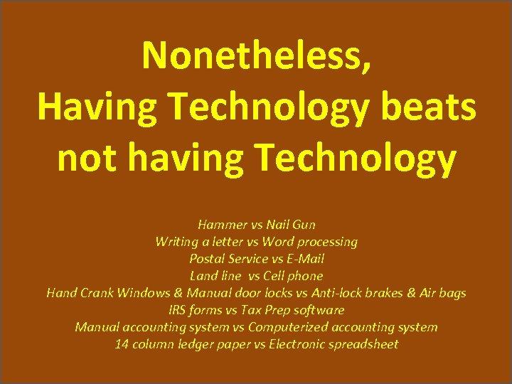 Nonetheless, Having Technology beats not having Technology Hammer vs Nail Gun Writing a letter