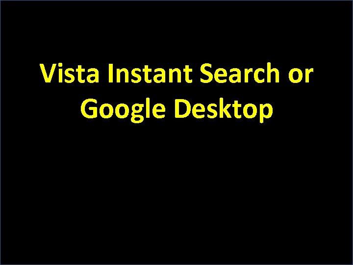 Vista Instant Search or Google Desktop