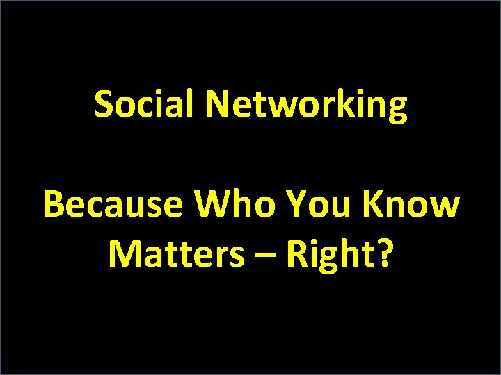 Social Networking Because Who You Know Matters – Right?