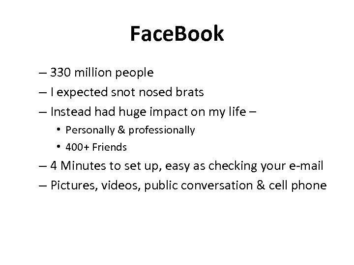 Face. Book – 330 million people – I expected snot nosed brats – Instead