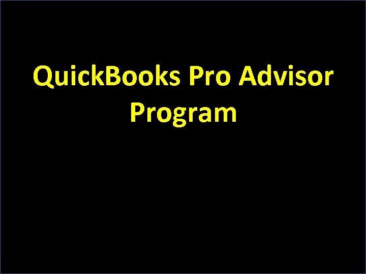 Quick. Books Pro Advisor Program