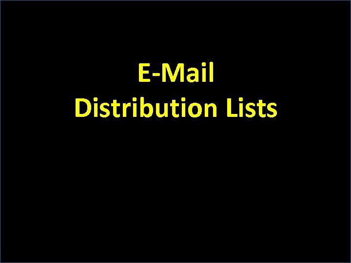 E-Mail Distribution Lists