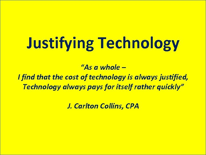 """Justifying Technology """"As a whole – I find that the cost of technology is"""