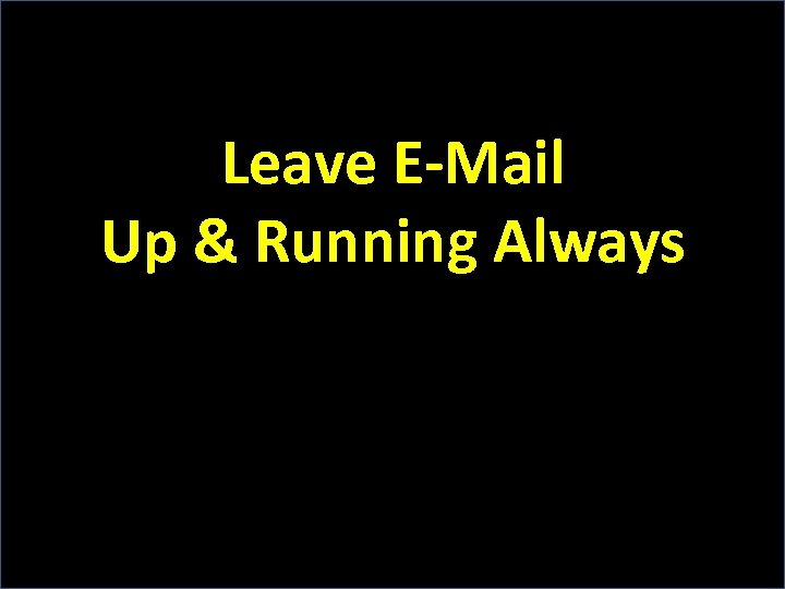 Leave E-Mail Up & Running Always