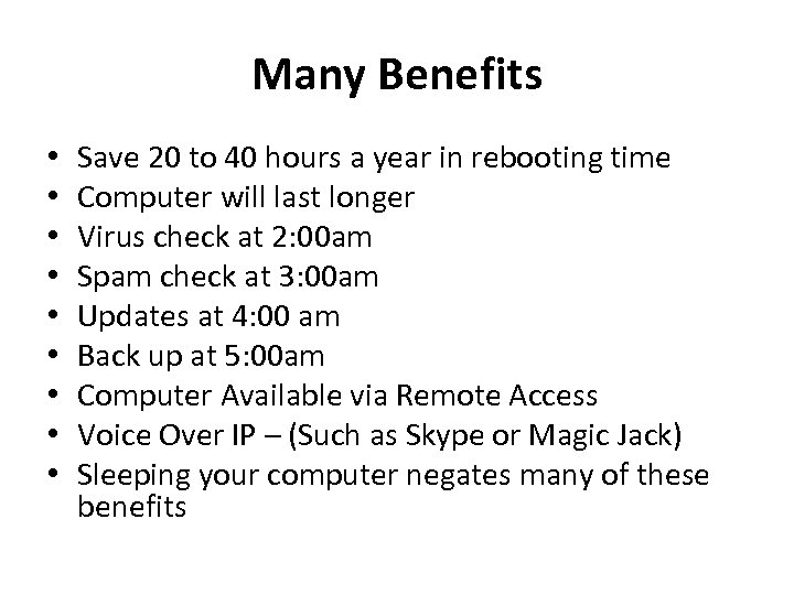 Many Benefits • • • Save 20 to 40 hours a year in rebooting