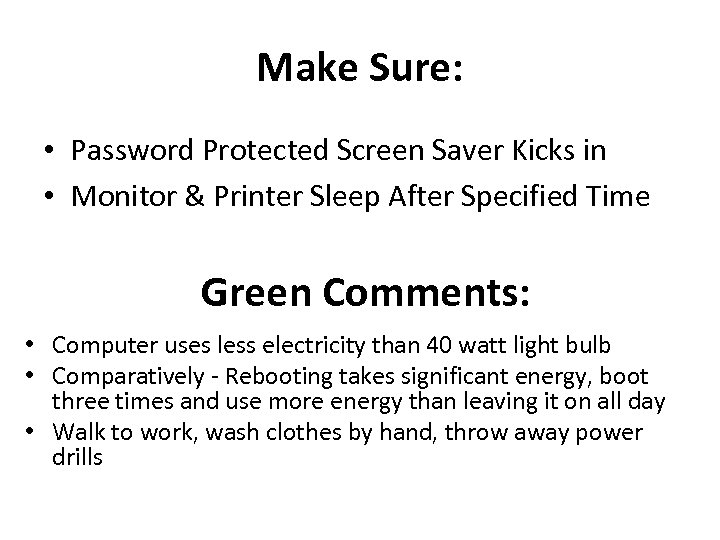 Make Sure: • Password Protected Screen Saver Kicks in • Monitor & Printer Sleep