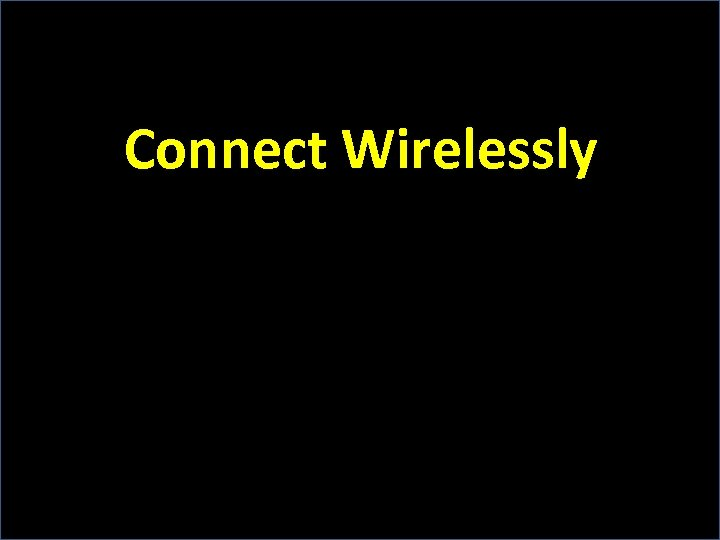 Connect Wirelessly