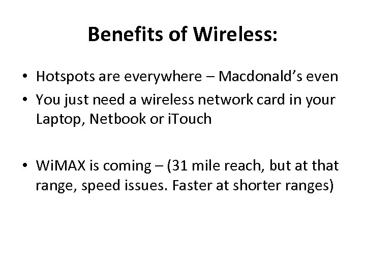 Benefits of Wireless: • Hotspots are everywhere – Macdonald's even • You just need