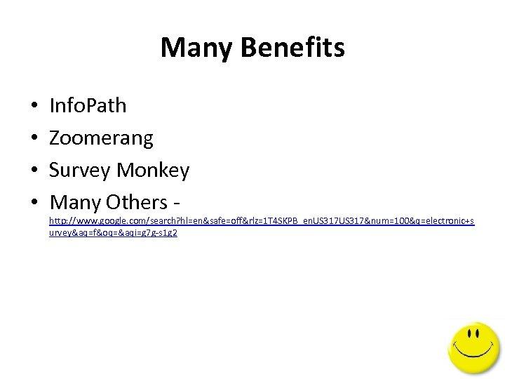 Many Benefits • • Info. Path Zoomerang Survey Monkey Many Others - http: //www.