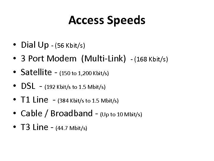 Access Speeds • • Dial Up - (56 Kbit/s) 3 Port Modem (Multi-Link) -