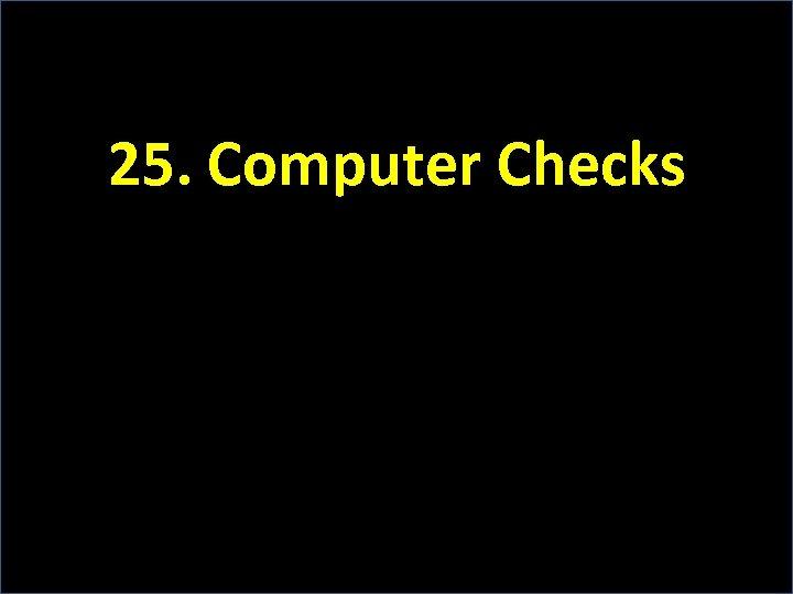 25. Computer Checks