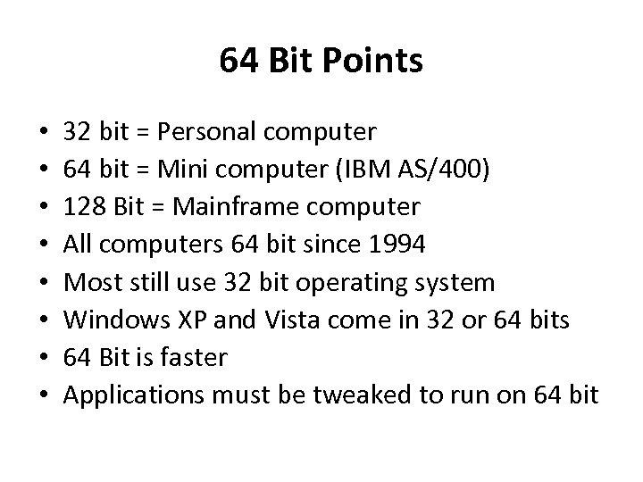 64 Bit Points • • 32 bit = Personal computer 64 bit = Mini