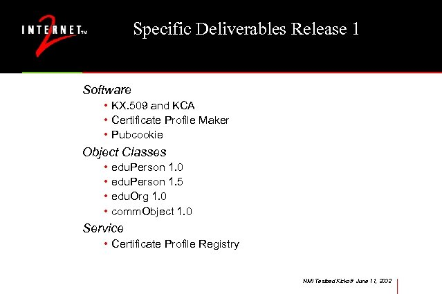Specific Deliverables Release 1 Software • KX. 509 and KCA • Certificate Profile Maker