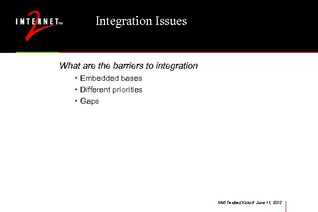 Integration Issues What are the barriers to integration • Embedded bases • Different priorities