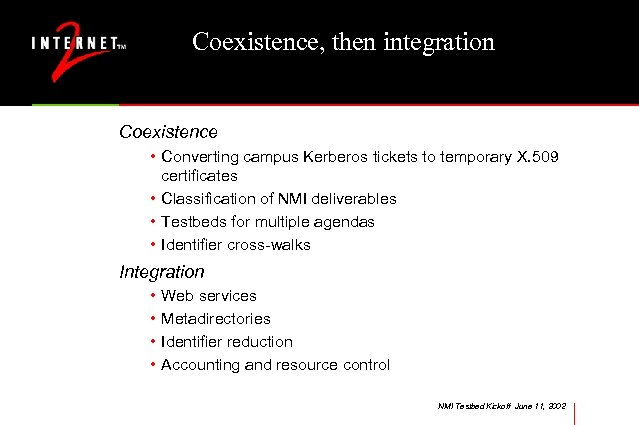 Coexistence, then integration Coexistence • Converting campus Kerberos tickets to temporary X. 509 certificates