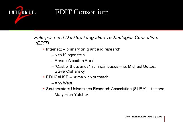 EDIT Consortium Enterprise and Desktop Integration Technologies Consortium (EDIT) • Internet 2 – primary