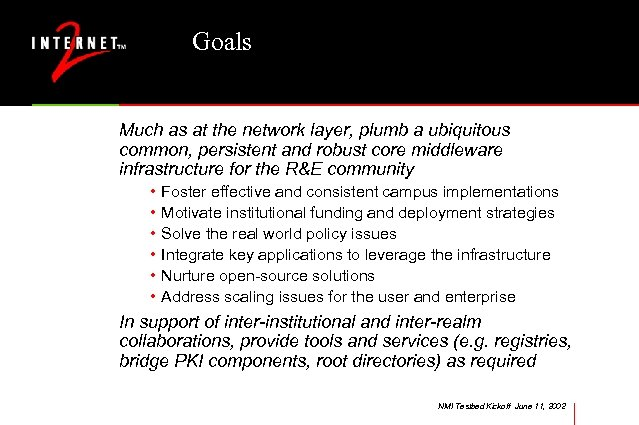 Goals Much as at the network layer, plumb a ubiquitous common, persistent and robust