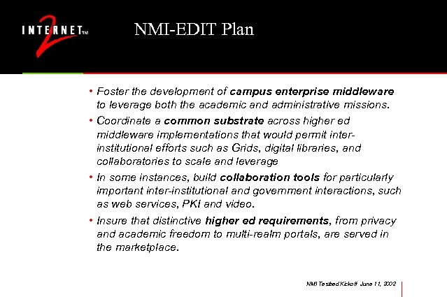 NMI-EDIT Plan • Foster the development of campus enterprise middleware to leverage both the