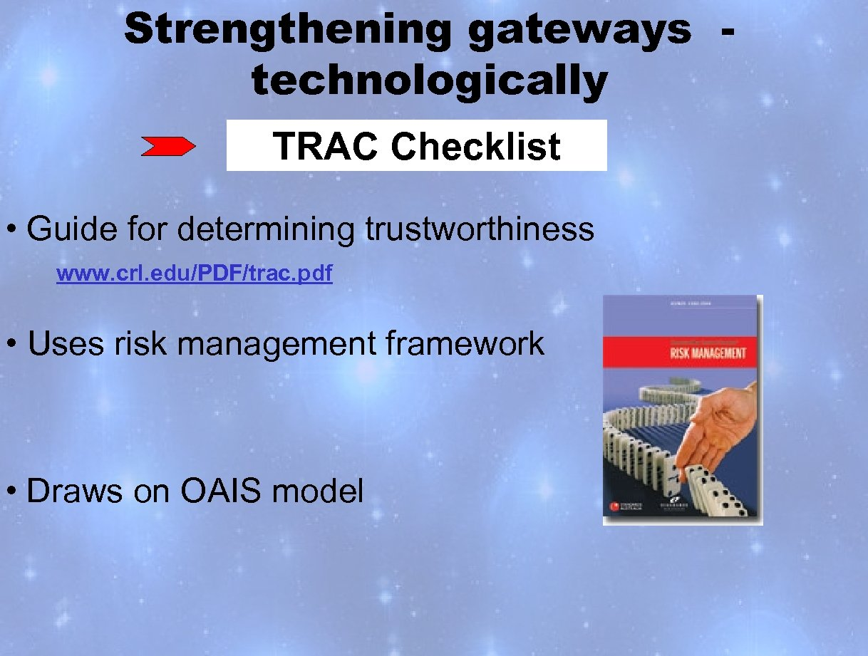 Strengthening gateways technologically TRAC Checklist • Guide for determining trustworthiness www. crl. edu/PDF/trac. pdf
