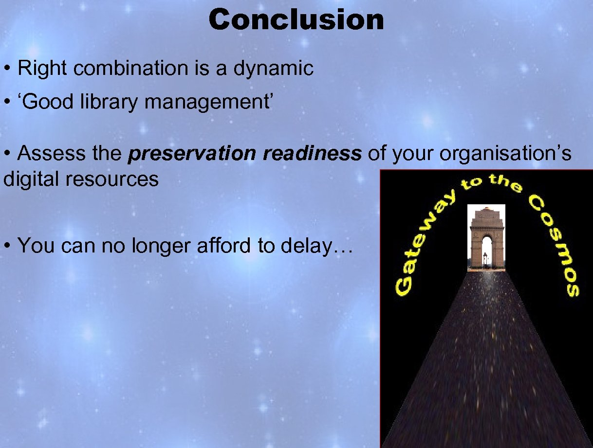 Conclusion • Right combination is a dynamic • 'Good library management' • Assess the