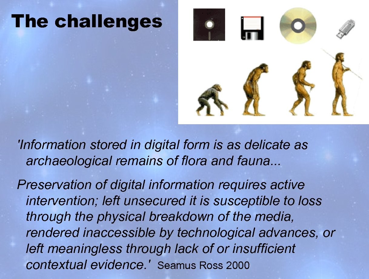 The challenges 'Information stored in digital form is as delicate as archaeological remains of