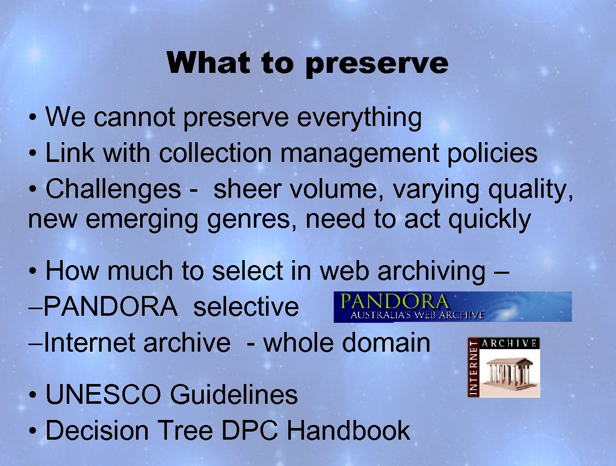 What to preserve • We cannot preserve everything • Link with collection management policies