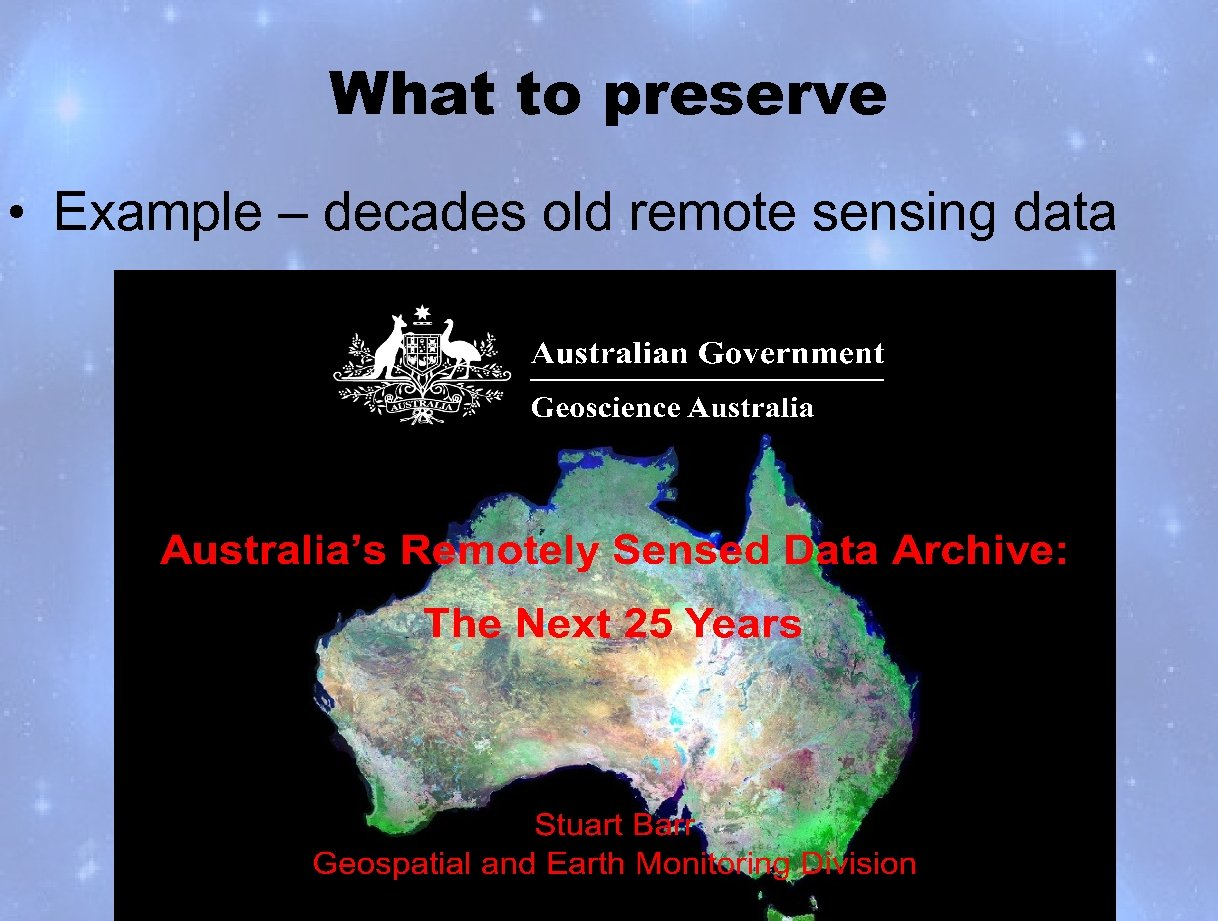 What to preserve • Example – decades old remote sensing data