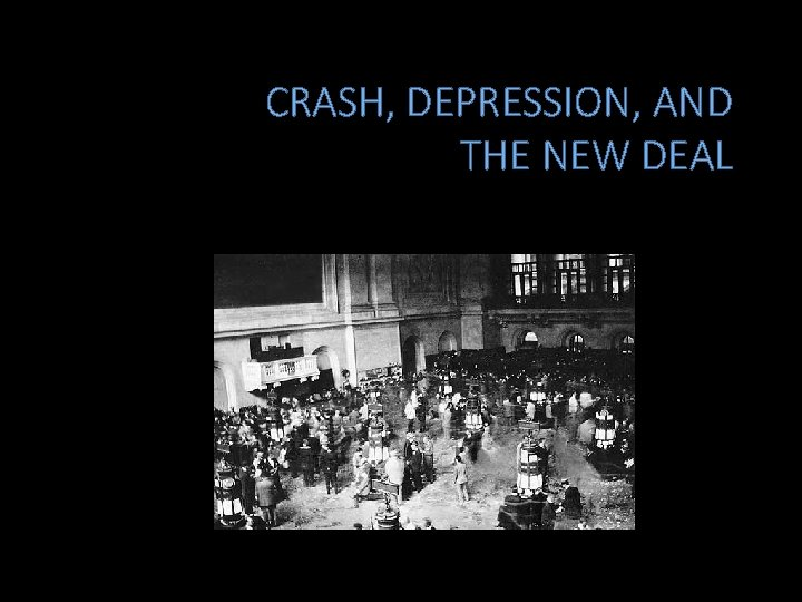 CRASH, DEPRESSION, AND THE NEW DEAL