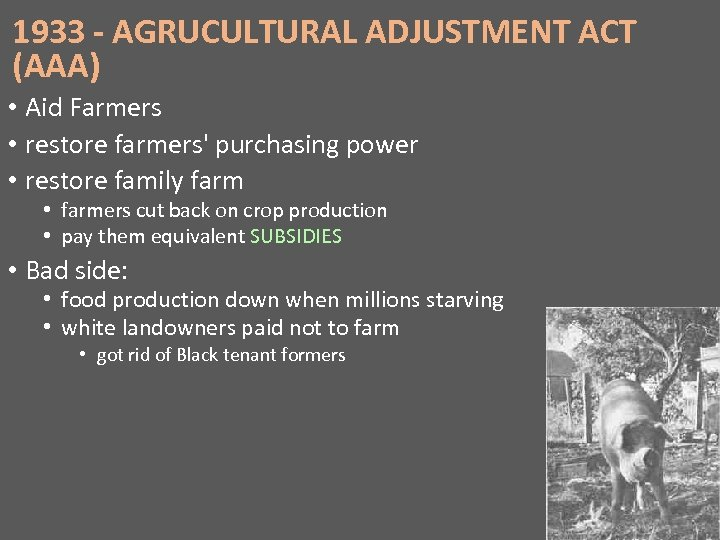 1933 - AGRUCULTURAL ADJUSTMENT ACT (AAA) • Aid Farmers • restore farmers' purchasing power