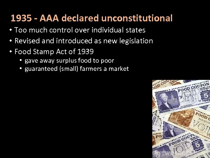 1935 - AAA declared unconstitutional • Too much control over individual states • Revised