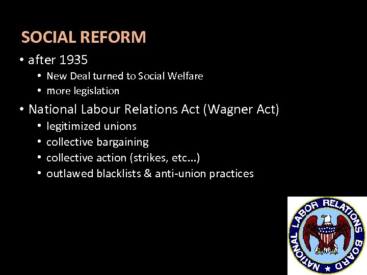 SOCIAL REFORM • after 1935 • New Deal turned to Social Welfare • more