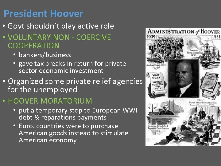 President Hoover • Govt shouldn't play active role • VOLUNTARY NON - COERCIVE COOPERATION