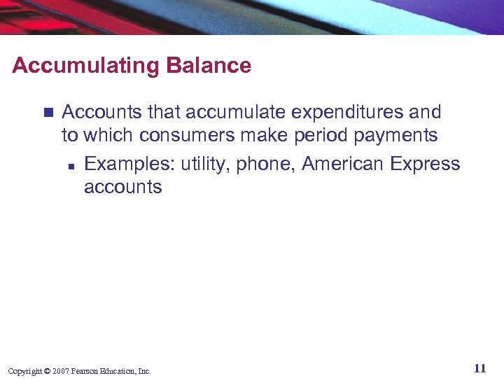 Accumulating Balance n Accounts that accumulate expenditures and to which consumers make period payments