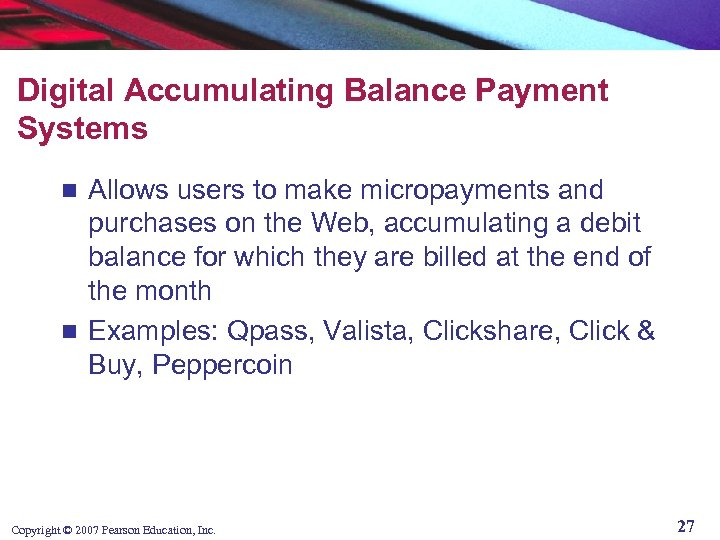 Digital Accumulating Balance Payment Systems Allows users to make micropayments and purchases on the