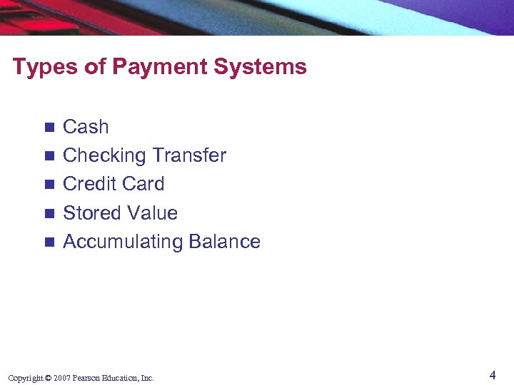 Types of Payment Systems n n n Cash Checking Transfer Credit Card Stored Value