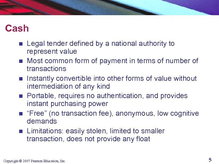 Cash n n n Legal tender defined by a national authority to represent value