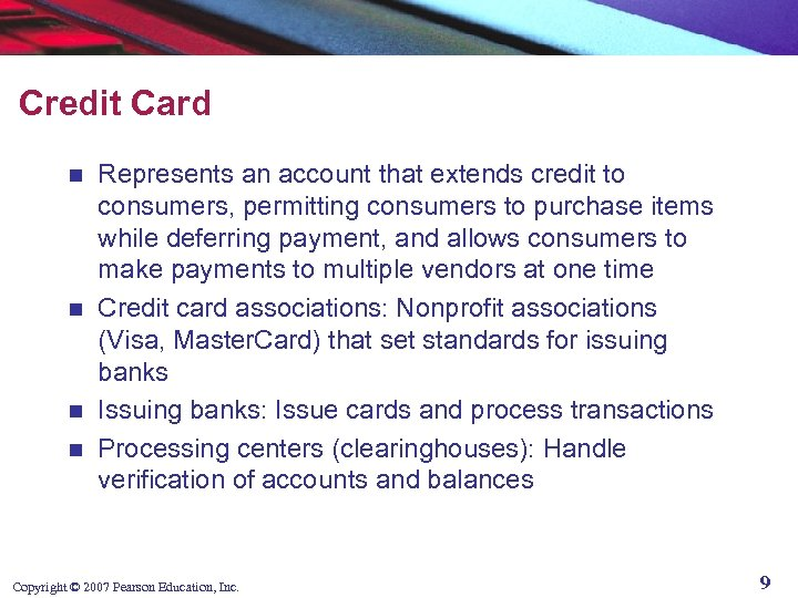 Credit Card Represents an account that extends credit to consumers, permitting consumers to purchase