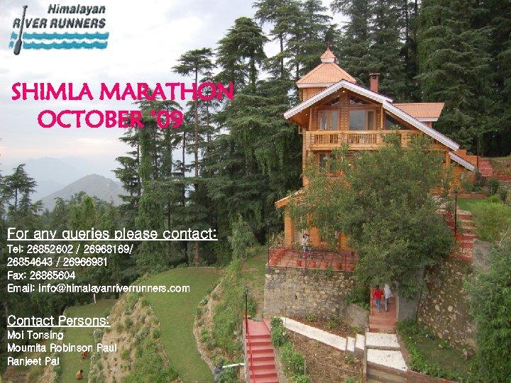 SHIMLA MARATHON OCTOBER ' 09 For any queries please contact: Tel: 26852602 / 26968169/
