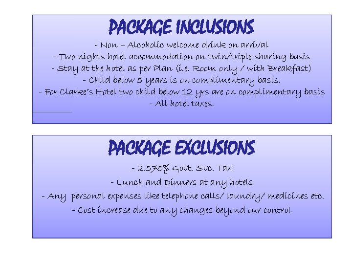 PACKAGE INCLUSIONS - Non – Alcoholic welcome drink on arrival - Two nights hotel