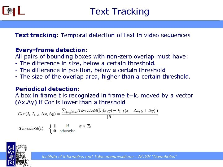 Text Tracking Text tracking: Temporal detection of text in video sequences Every-frame detection: All