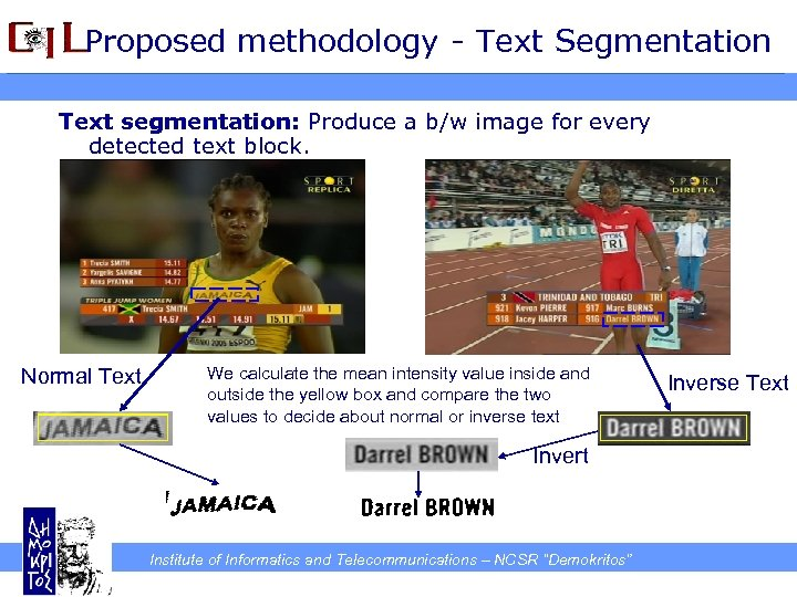 Proposed methodology - Text Segmentation Text segmentation: Produce a b/w image for every detected