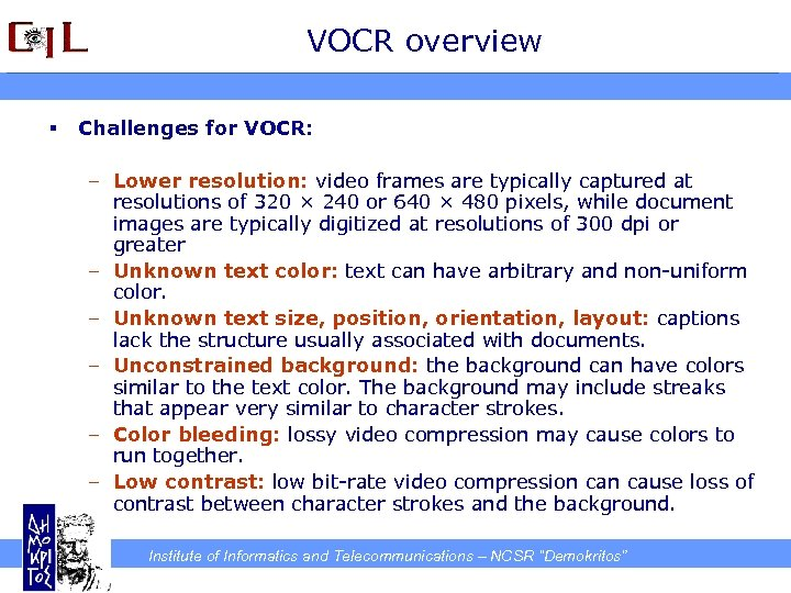 VOCR overview § Challenges for VOCR: – Lower resolution: video frames are typically captured