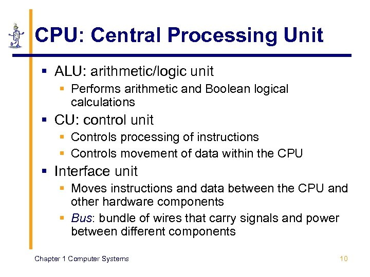CPU: Central Processing Unit § ALU: arithmetic/logic unit § Performs arithmetic and Boolean logical